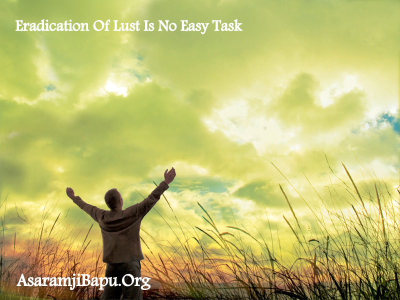 Eradication of lust is no easy task